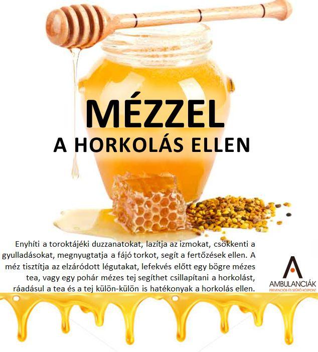 A mézet évezredek óta használják a gyulladások csökkentésére, a fájó torok megnyugtatására. Hatékony a horkolás ellen is! Enyhíti a toroktájéki duzzanatokat, lazítja az izmokat, csökkenti a gyulladásokat, segít a fertőzések ellen. A méz tisztítja az elzáródott légutakat, lefekvés előtt egy bögre mézes tea, vagy egy pohár mézes tej segíthet csillapítani a horkolást, ráadásul a tea és a tej külön-külön is hatékonyak a horkolás ellen.