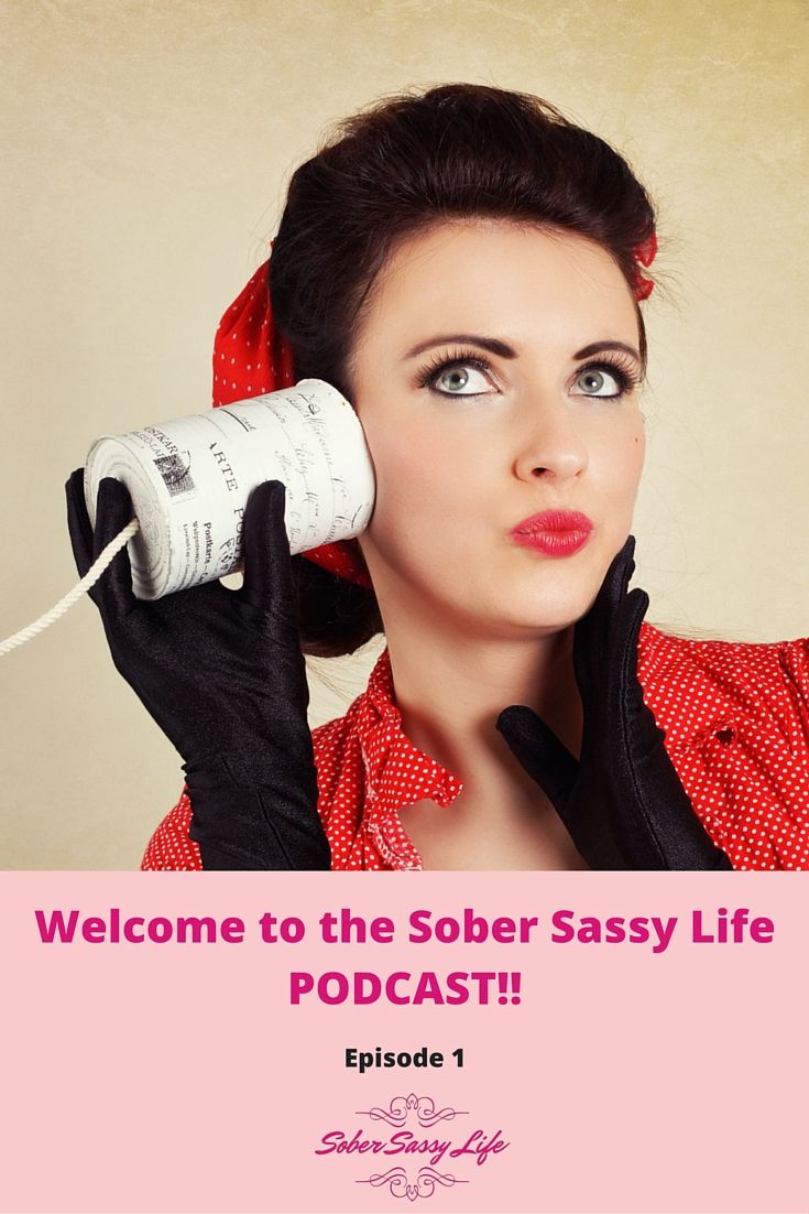 Episode 1 - Welcome to Sober Sassy Life!  Listen in!