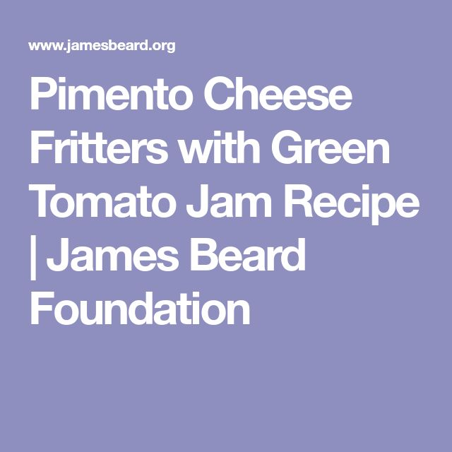 Pimento Cheese Fritters with Green Tomato Jam Recipe | 	 	James Beard Foundation