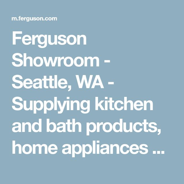 Ferguson Showroom - Seattle, WA - Supplying kitchen and bath products, home appliances and more.