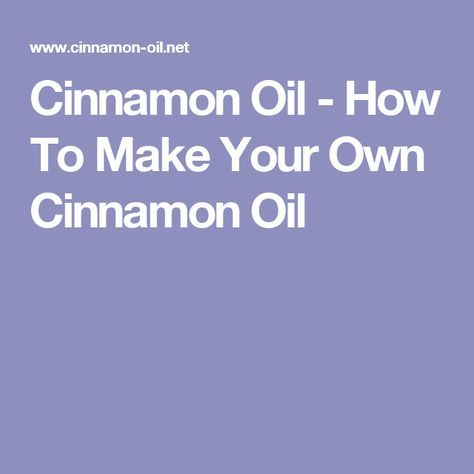 Cinnamon Oil - How To Make Your Own Cinnamon Oil