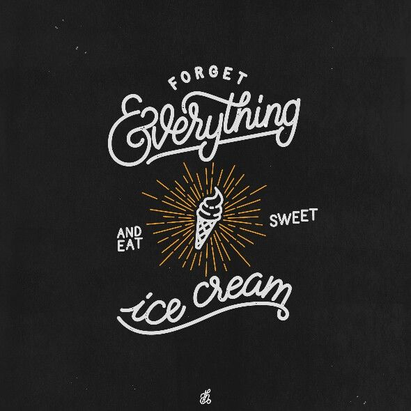 Forget everything and eat sweet ice cream #lettering