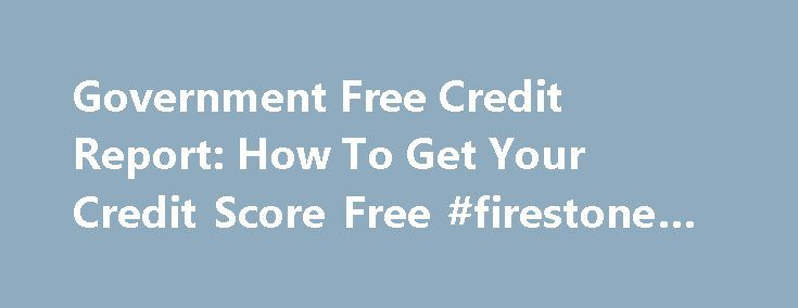 Government Free Credit Report: How To Get Your Credit Score Free #firestone #credit #card http://credits.remmont.com/government-free-credit-report-how-to-get-your-credit-score-free-firestone-credit-card/  #free credit score government # Government Free Credit Report According to a new rule passed by the federal government, everyone is entitled to get one free credit report per year. Most people don't even know about this new law. It…  Read moreThe post Government Free Credit Report: How To…