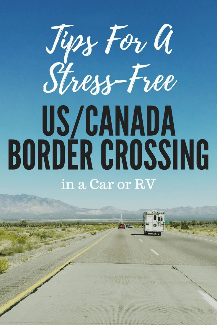 Tips For A Stress Free Border Crossing By Car Or Rv Travel Best Places To Travel Canada Travel