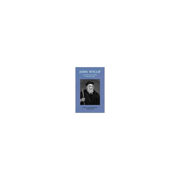 John Wyclif : Selected Latin Works in Translation (Hardcover) (Stephen Penn)