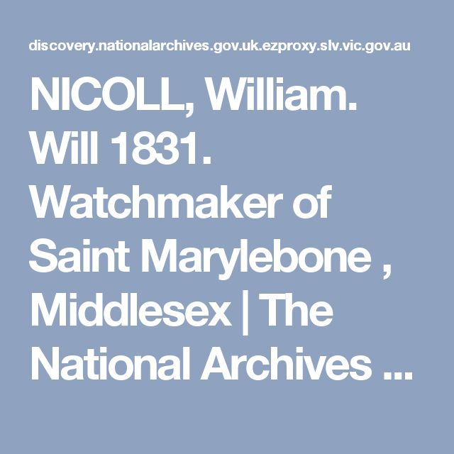 NICOLL, William. Will 1831. Watchmaker of Saint Marylebone , Middlesex   The National Archives (UK) [need login to view or have to pay - accessed via SLV]