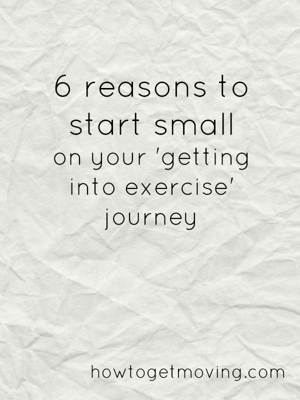 Six reasons to start small on your exercise journey! Motivation for fitness and weight loss from howtogetmoving.com