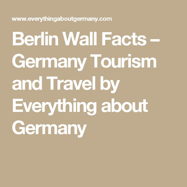 Berlin Wall Facts – Germany Tourism and Travel by Everything about Germany