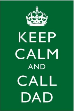Story of my life -- keep calm and call Dad.