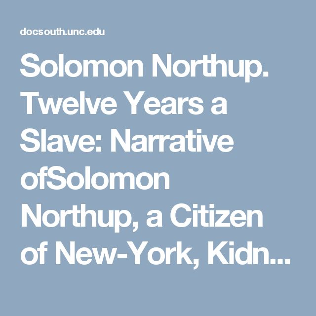 Solomon Northup.                                 Twelve Years a Slave: Narrative ofSolomon Northup, a Citizen                            of New-York, Kidnapped in Washington City in1841, and Rescued in 1853.
