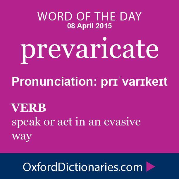 prevaricate (verb): speak of act in an evasive way. Word of the Day for 8 April 2015. #WOTD #WordoftheDay #prevaricate