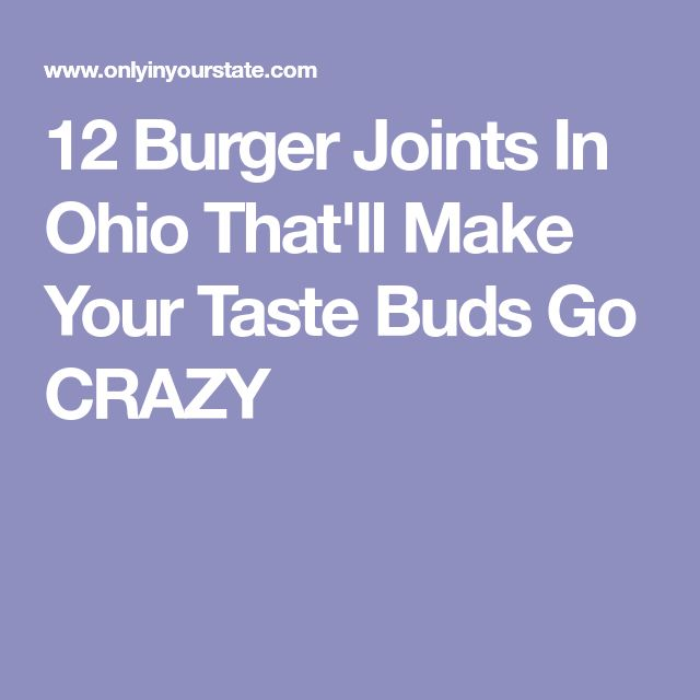 12 Burger Joints In Ohio That'll Make Your Taste Buds Go CRAZY