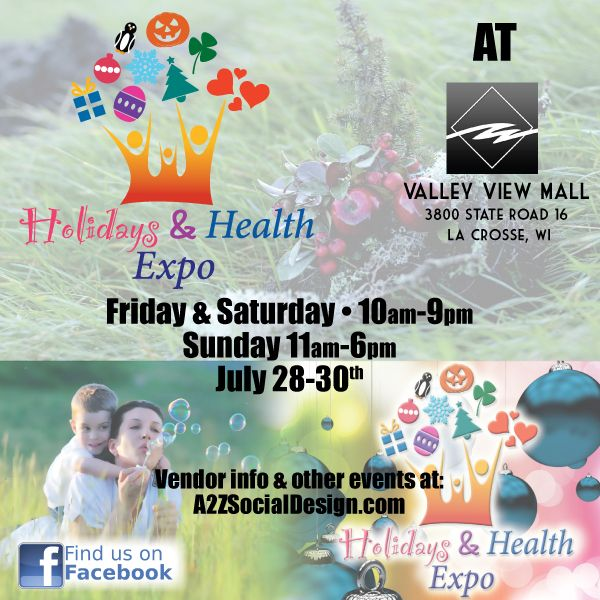 Summer, Fall & Winter holidays in July! Get your shopping done early & plan for some Summer, Fall & Winter fun with getting healthy, energy, exercise, supplements & activities! The next event is Friday-Sunday July 28th, 29th & 30th at Valley View Mall in La Crosse, WI!