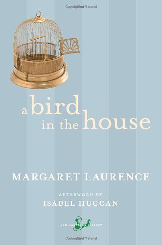 A bird in the house / Margaret Laurence ; afterword by Isabel Huggan.