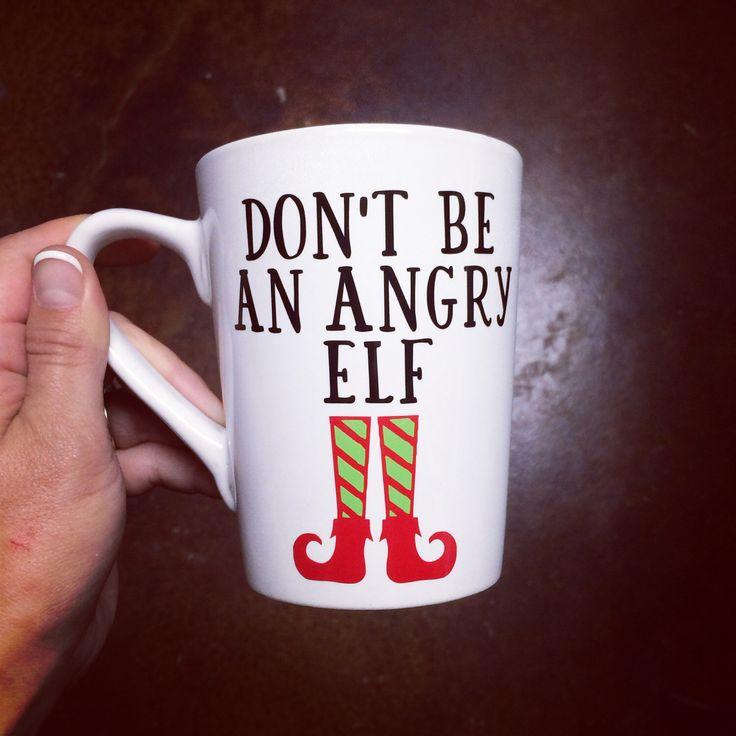 Don't Be An Angry Elf Coffee Mug - ELF - Christmas Mug - Holidays - Christmas Gift by wonderfullywaits on Etsy https://www.etsy.com/listing/472873812/dont-be-an-angry-elf-coffee-mug-elf