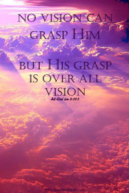 No vision can grasp Him, but His grasp is over all vision. | Al-Qur'an 6:103 | © www.hashtaghijab.com