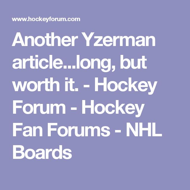 Another Yzerman article...long, but worth it. - Hockey Forum - Hockey Fan Forums - NHL Boards