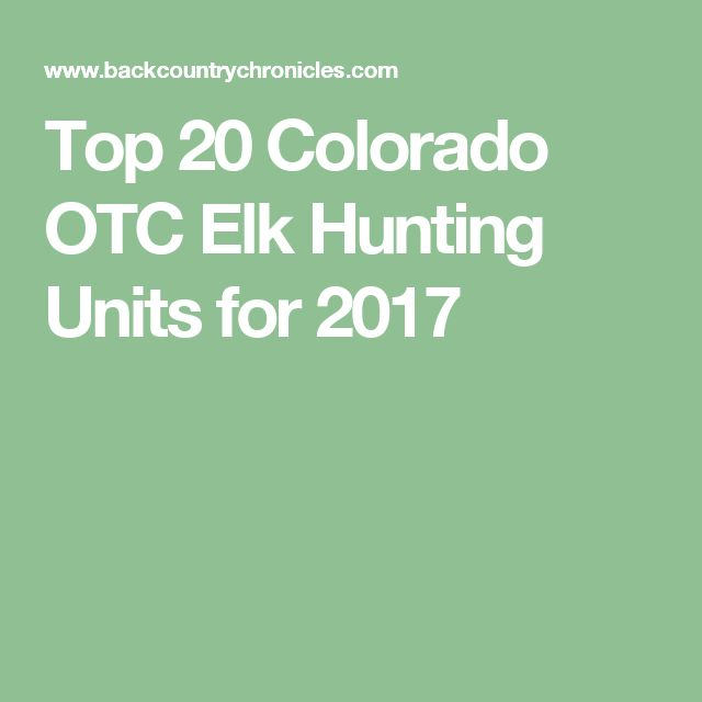 Top 20 Colorado OTC Elk Hunting Units for 2017