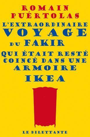 L'extraordinaire voyage du fakir qui était resté coincé dans une armoire Ikea - Roman Puértolas http://meslectures.wordpress.com/2014/10/21/lextraordinaire-voyage-du-fakir-qui-etait-reste-coince-dans-une-armoire-ikea-romain-puertolas/   Découvrez des idées de lecture et des livres sur http://meslectures.wordpress.com
