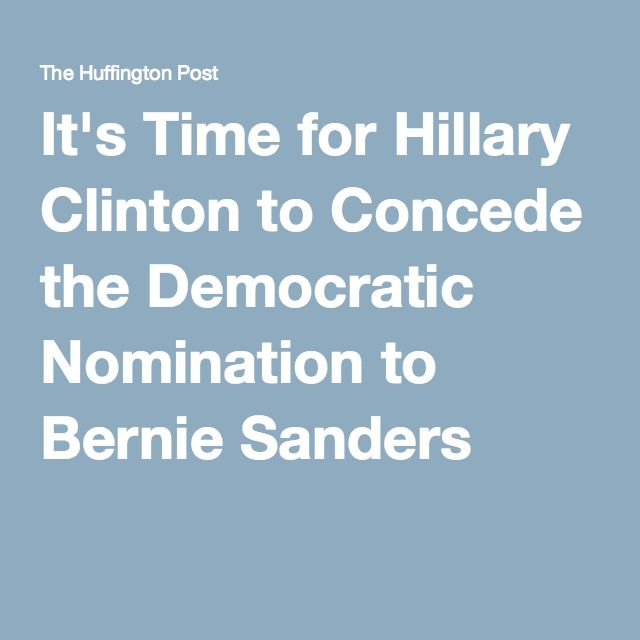 March 30, 2016. It's Time for Hillary Clinton to Concede the Democratic Nomination to Bernie Sanders