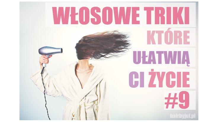 HAIR BY JUL- blog o włosach. Fryzury, tutoriale, inspiracje: Włosowe triki, które ułatwią Ci życie #fryzury #włosy #triki #porady #blog
