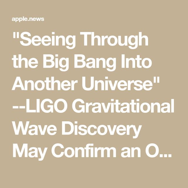 """""""Seeing Through the Big Bang Into Another Universe"""" --LIGO Gravitational Wave Discovery May Confirm an Outrageous 'New' Cosmology (WATCH Weekend 'Galaxy' Stream)"""