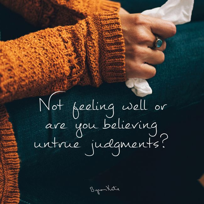 Not Feeling Well Or Are You Believing Untrue Judgments Byron