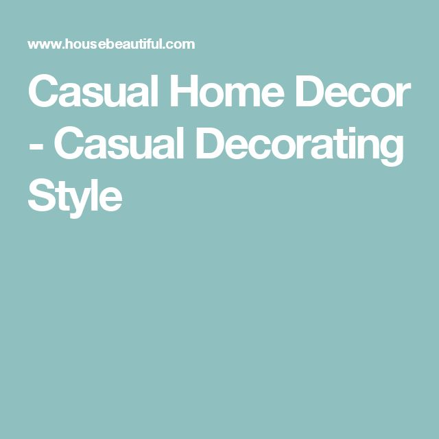 Casual Home Decor - Casual Decorating Style