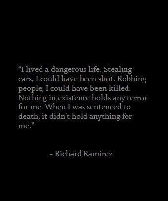 Richard Ramirez quote                                                       …