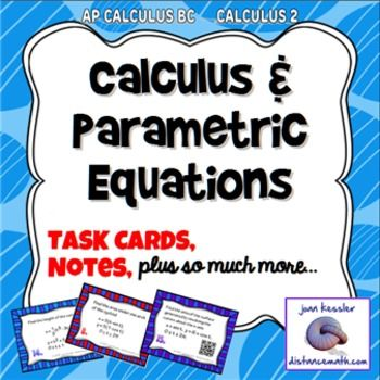 Parametrics and CalculusThese great activities and resources are designed for  AP Calculus BC and College Calculus 2.  This material is included in the section on Calculus and Parametrics, usually in the last unit of the course. Included:    * Task Cards: There are 16 Task Cards to each set.