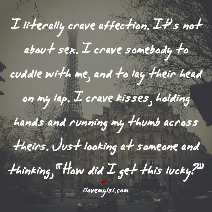 I literally crave affection. Being deprived of human touch is not something u get used 2. U always long for it.