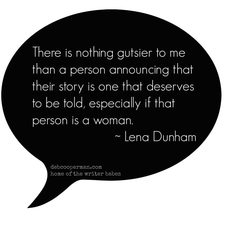 Get gusty; tell your stories already. (a lena dunham quote of awesomeness)