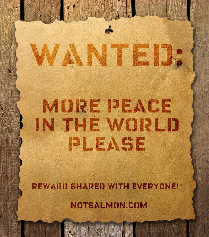 Wanted: More #peace in the world please! Reward shared with everyone! @notsalmon Karen Salmansohn
