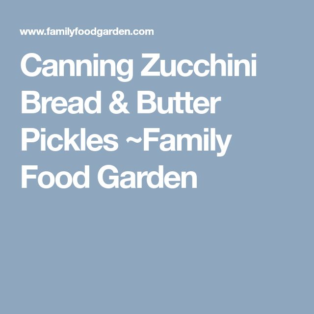 Canning Zucchini Bread & Butter Pickles ~Family Food Garden