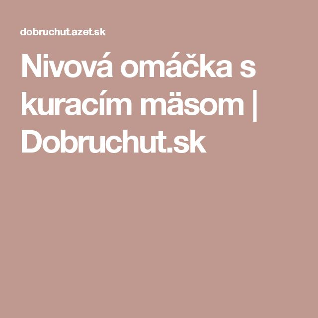 Nivová omáčka s kuracím mäsom   Dobruchut.sk