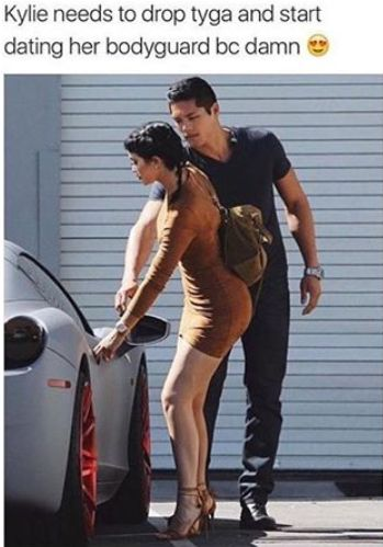 Kylie Jenner, needs drop Tyga and started dating her bodyguard because damn,sexy,meme