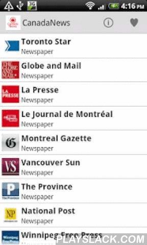 Canada Newspaper  Android App - playslack.com , Fast and easy to read canada online newspaper- News IncludedToronto Star, Globe and Mail, La Presse, Le Journal de Montréal, Montreal Gazette, Vancouver Sun, The Province, National Post, Winnipeg Free Press, Calgary Herald, Ottawa Citizen, Edmonton Journal, Chronical Herald, Le Journal de Quebec, Le Soleil, Times-Colonist, Windsor Star, Star Phoenix, Leader Post- Quick Info IncludeWeather, Horoscope and forex