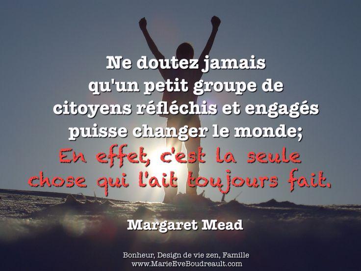 """Une pensée encourageante, citation de Margaret Mead, """"Ne doutez jamais qu'un petit groupe de citoyens réfléchis et engagés puissent changer le monde; en effet c'est la chose qui l'ait toujours fait, image"""