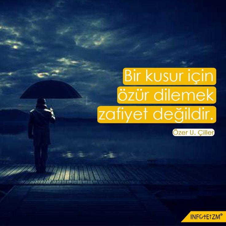 Bir kusur için özür dilemek zafiyet değildir. #kusur #hayat #yaşam #özür #infoteizm