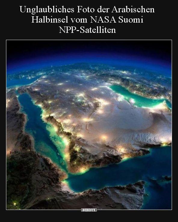 Unglaubliches Foto der Arabischen Halbinsel vom NASA Suomi.. | Lustige Bilder, Sprüche, Witze, echt lustig