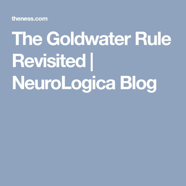 The Goldwater Rule Revisited | NeuroLogica Blog