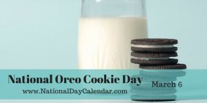 March 6, 2015 – NATIONAL OREO COOKIE DAY –