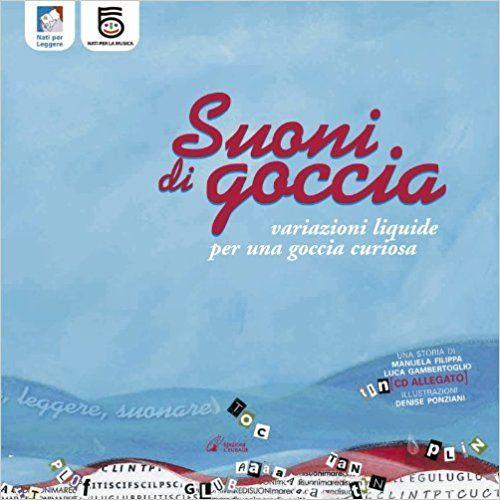 Amazon.it: Suoni di goccia - Manuela Filippa, Luca Gambertoglio, Denise Ponziani - Libri