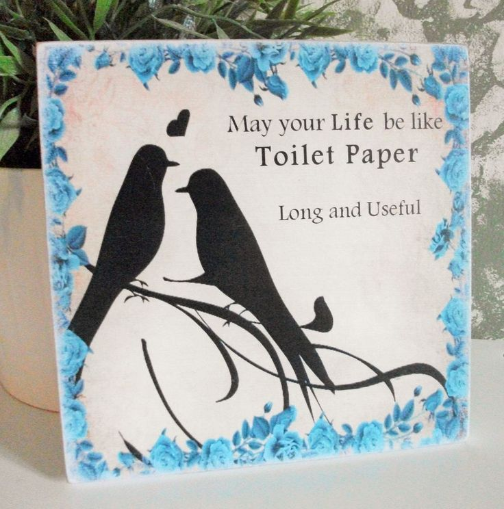 May your life be like toilet paper, funny, bathroom, toilet - HANDMADE plaque
