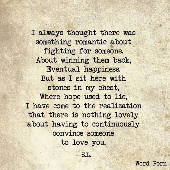 Great quote for some people! This is part of what is wrong with relationships. You have to treasure them, not wait until the other person needs to be convinced to stay.