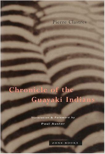 Chronicle of the Guayaki Indians: Amazon.co.uk: Pierre Clastres, Paul Auster: 9780942299779: Books