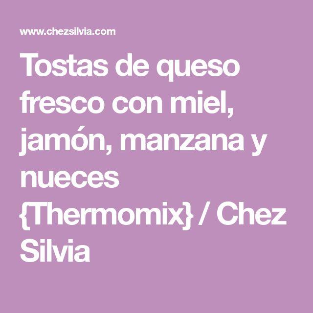 Tostas de queso fresco con miel, jamón, manzana y nueces {Thermomix} / Chez Silvia