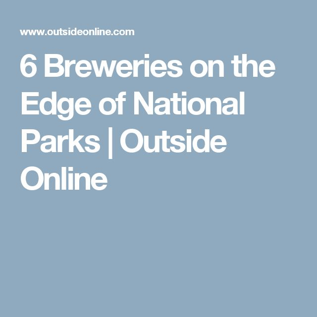 6 Breweries on the Edge of National Parks | Outside Online