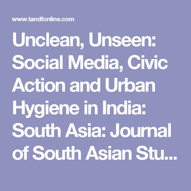 Unclean, Unseen: Social Media, Civic Action and Urban Hygiene in India: South Asia: Journal of South Asian Studies: Vol 39, No 4