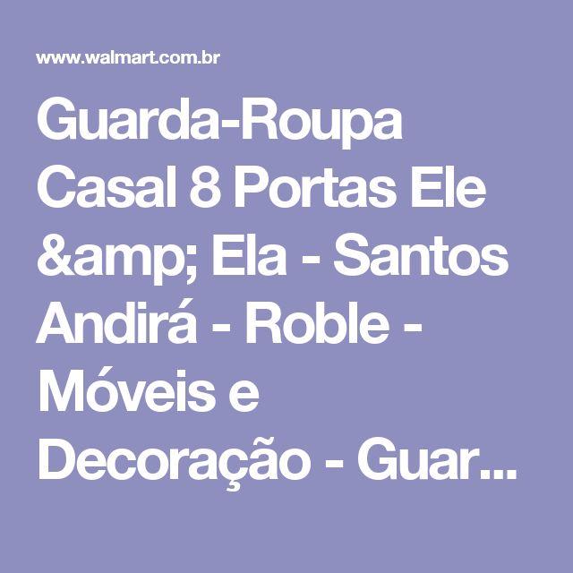 Guarda-Roupa Casal 8 Portas Ele & Ela - Santos Andirá - Roble - Móveis e Decoração - Guarda-roupas - Walmart.com